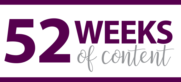 52 weeks of content